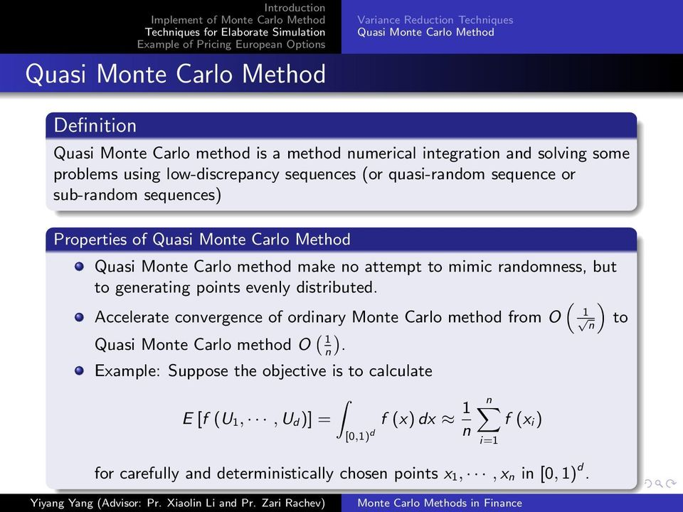 to mimic randomness, but to generating points evenly distributed. ( ) 1 Accelerate convergence of ordinary Monte Carlo method from O n to Quasi Monte Carlo method O ( 1 n ).