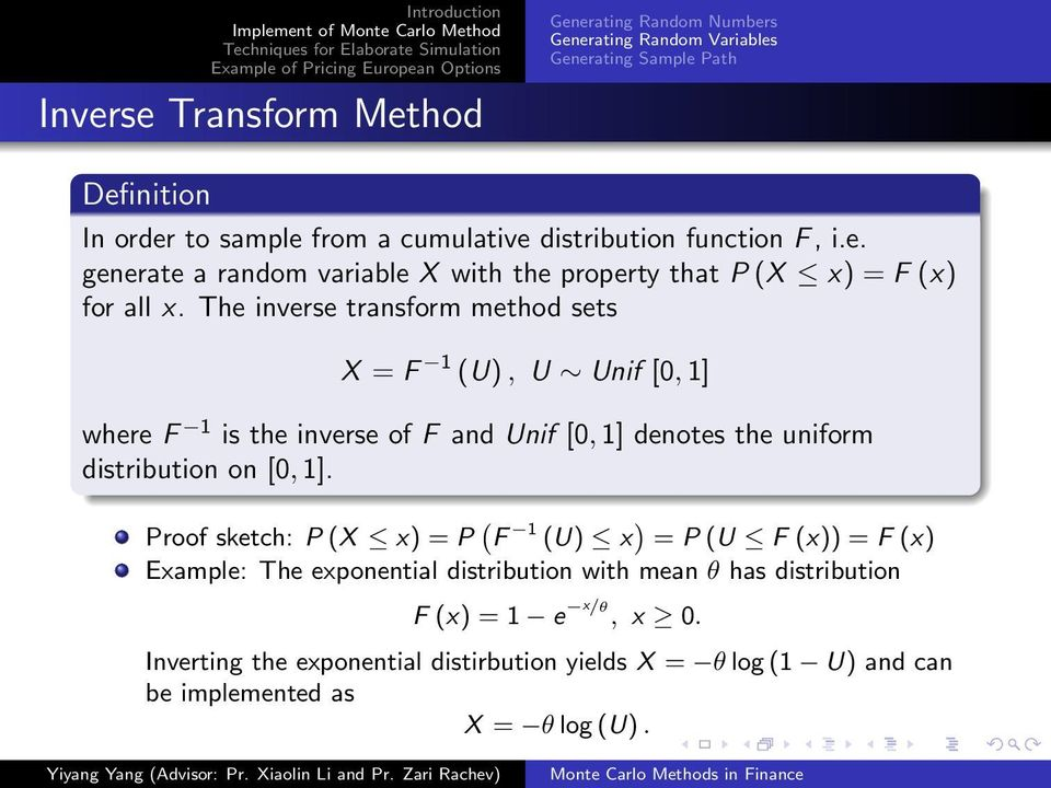 The inverse transform method sets X = F 1 (U), U Unif [0, 1] where F 1 is the inverse of F and Unif [0, 1] denotes the uniform distribution on [0, 1].