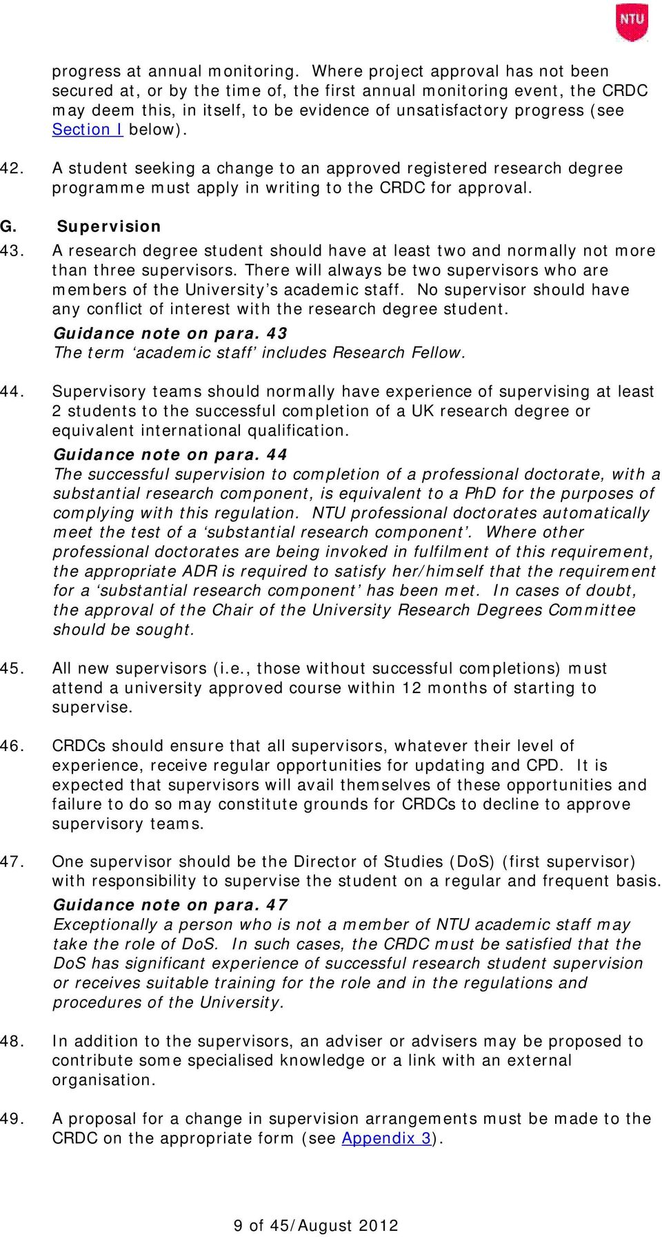 below). 42. A student seeking a change to an approved registered research degree programme must apply in writing to the CRDC for approval. G. Supervision 43.