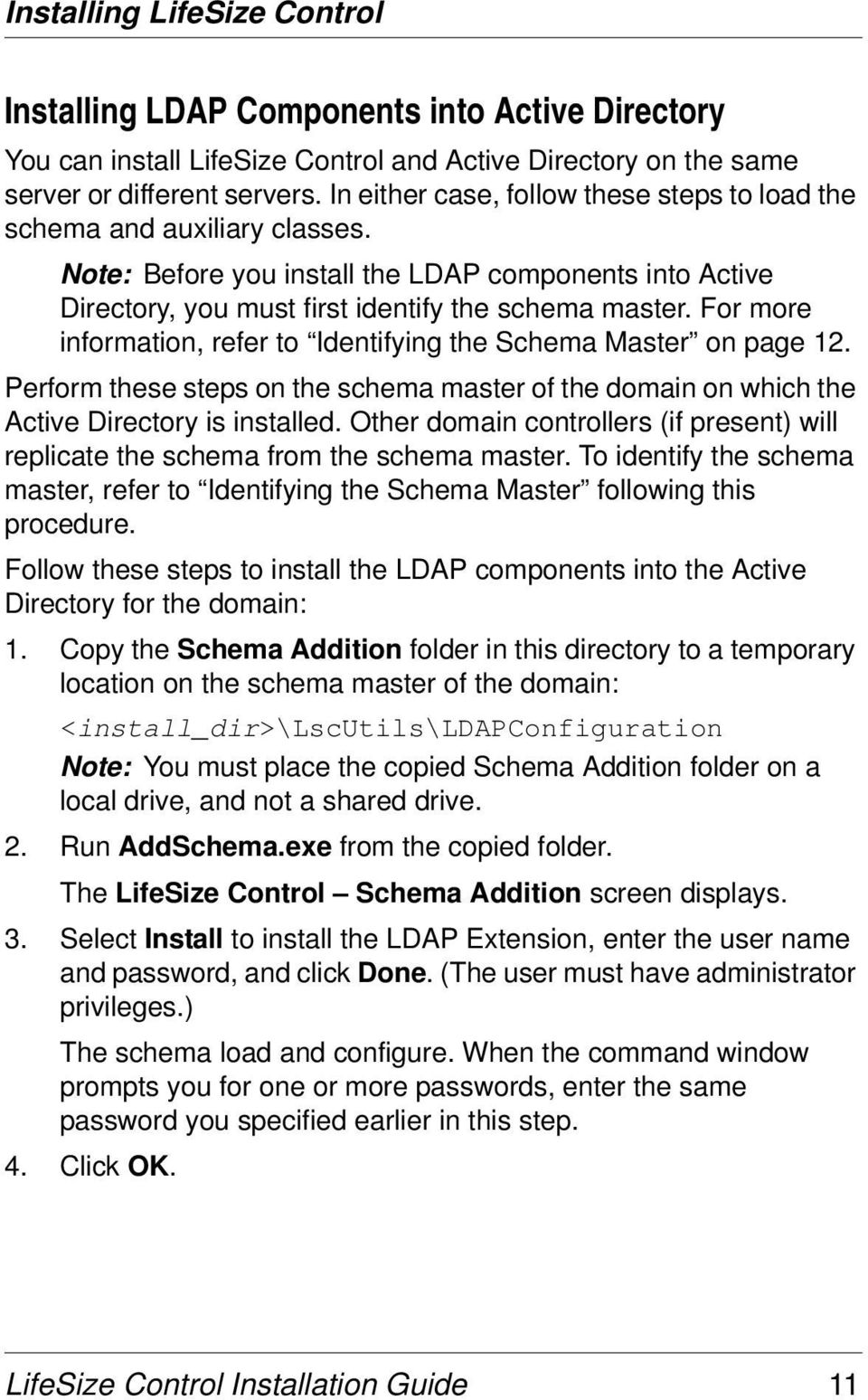 For more information, refer to Identifying the Schema Master on page 12. Perform these steps on the schema master of the domain on which the Active Directory is installed.