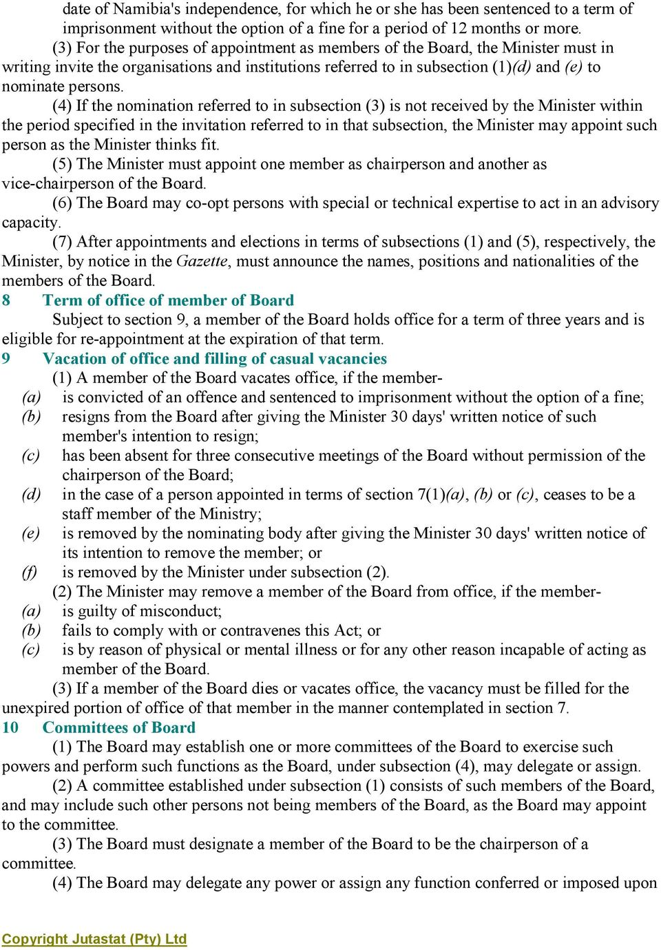 (4) If the nomination referred to in subsection (3) is not received by the Minister within the period specified in the invitation referred to in that subsection, the Minister may appoint such person