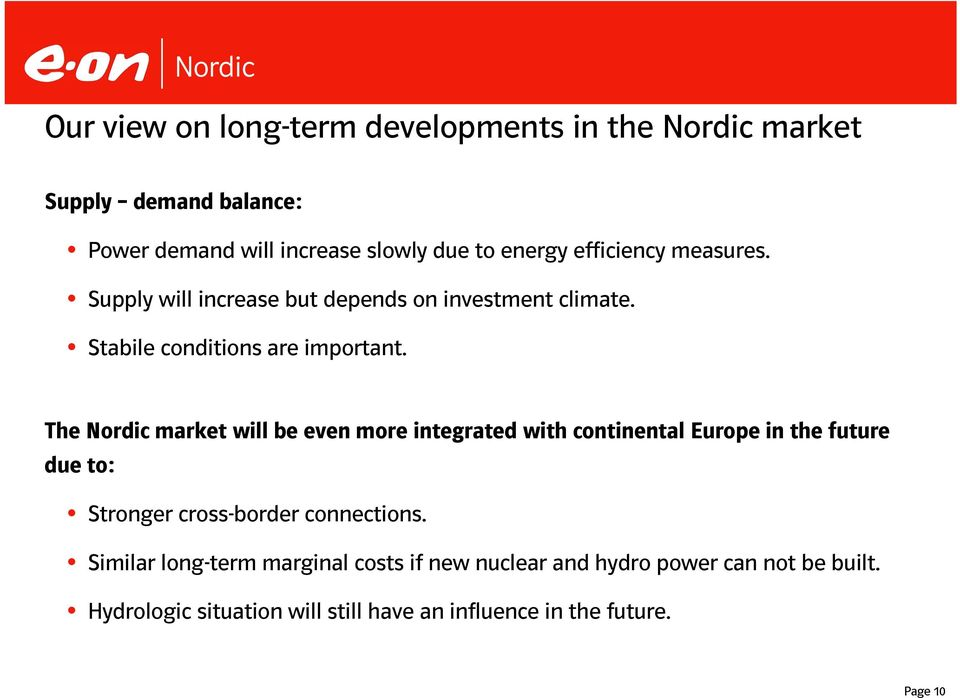 The Nordic market will be even more integrated with continental Europe in the future due to: Stronger cross-border connections.