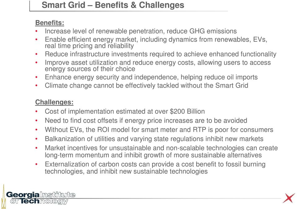 Enhance energy security and independence, helping reduce oil imports Climate change cannot be effectively tackled without the Smart Grid Challenges: Cost of implementation estimated at over $200