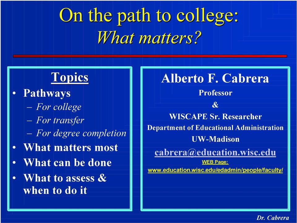 can be done What to assess & when to do it Alberto F. Cabrera Professor & WISCAPE Sr.