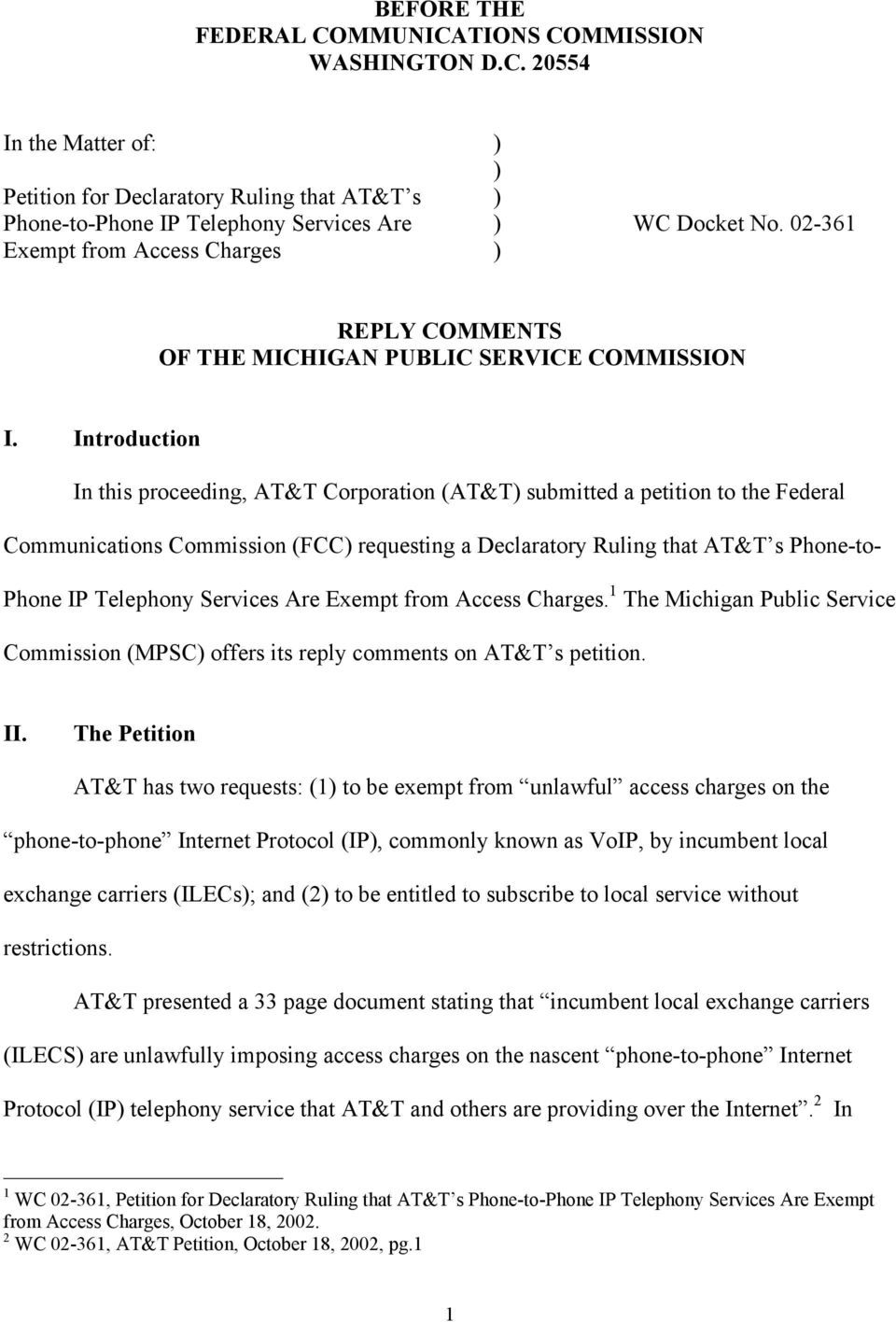 Introduction In this proceeding, AT&T Corporation (AT&T) submitted a petition to the Federal Communications Commission (FCC) requesting a Declaratory Ruling that AT&T s Phone-to- Phone IP Telephony