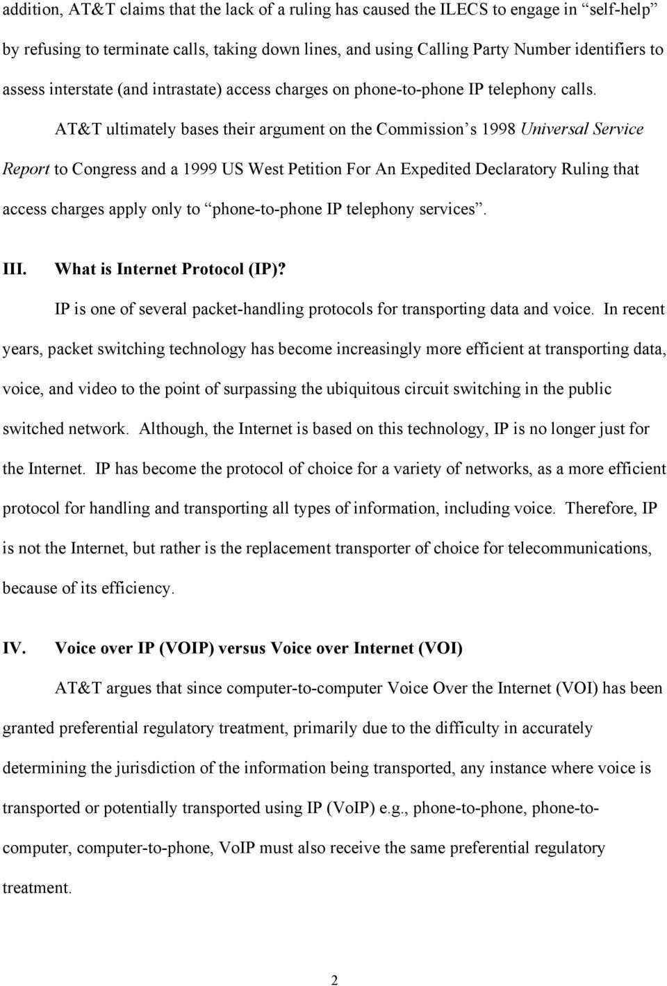 AT&T ultimately bases their argument on the Commission s 1998 Universal Service Report to Congress and a 1999 US West Petition For An Expedited Declaratory Ruling that access charges apply only to