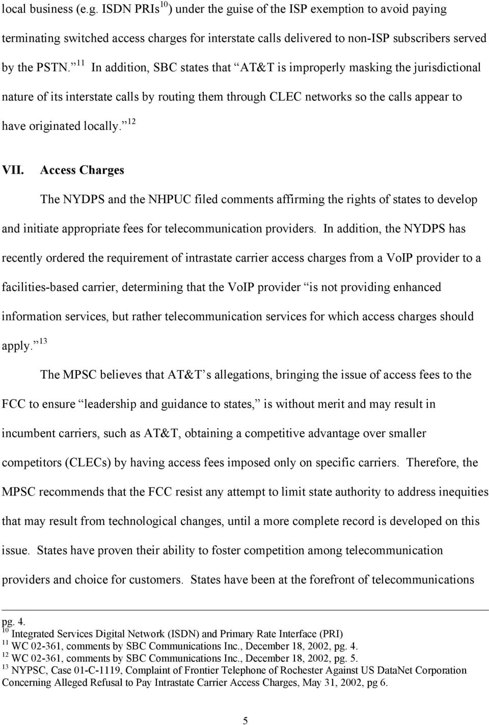 12 VII. Access Charges The NYDPS and the NHPUC filed comments affirming the rights of states to develop and initiate appropriate fees for telecommunication providers.