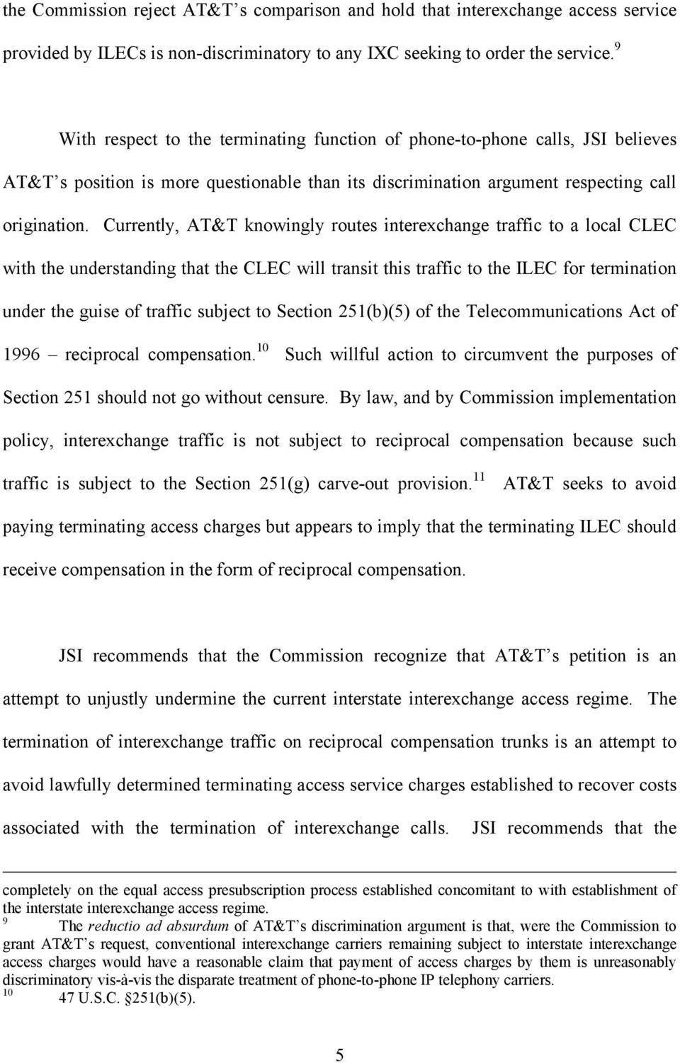 Currently, AT&T knowingly routes interexchange traffic to a local CLEC with the understanding that the CLEC will transit this traffic to the ILEC for termination under the guise of traffic subject to