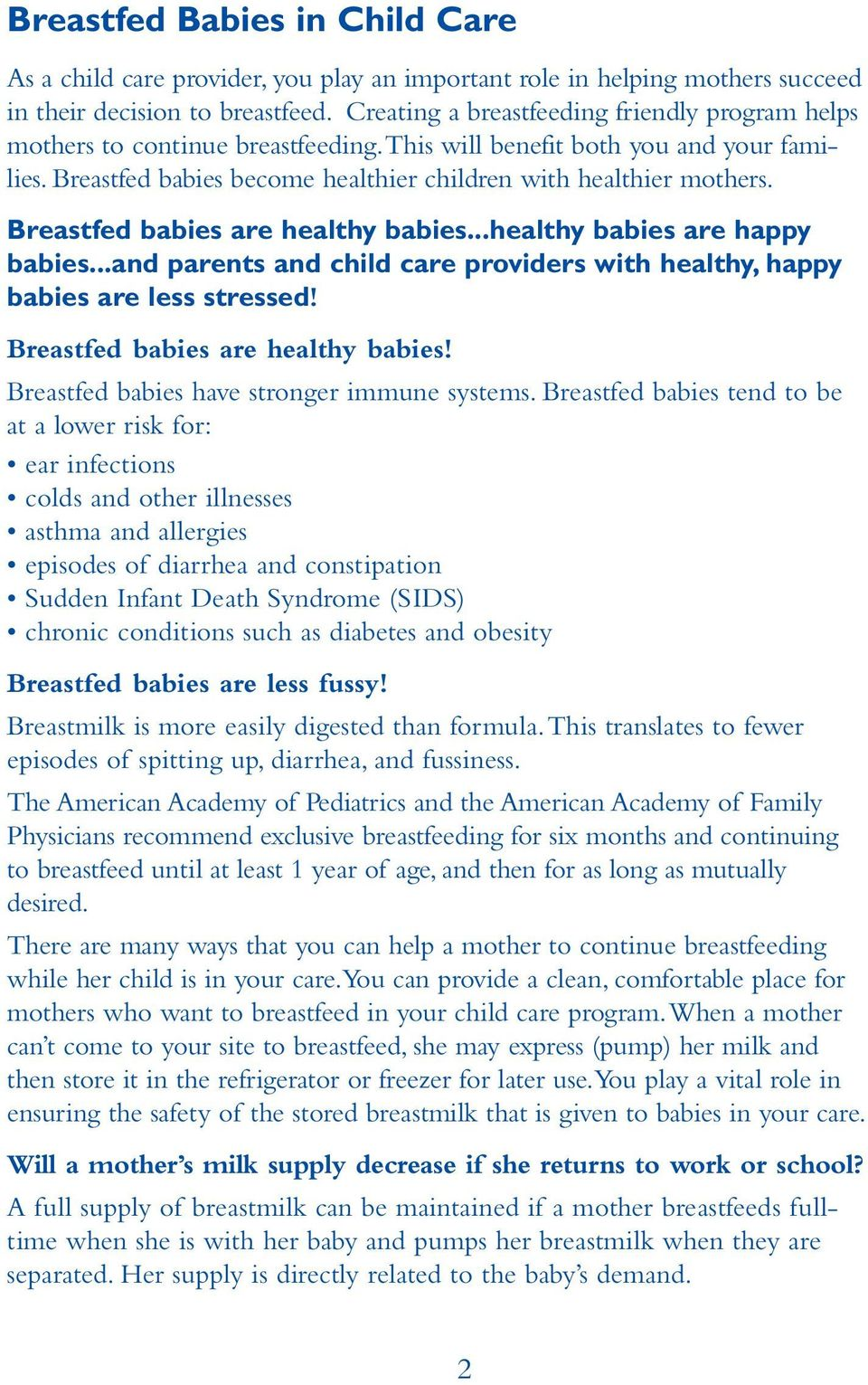 Breastfed babies are healthy babies...healthy babies are happy babies...and parents and child care providers with healthy, happy babies are less stressed! Breastfed babies are healthy babies!