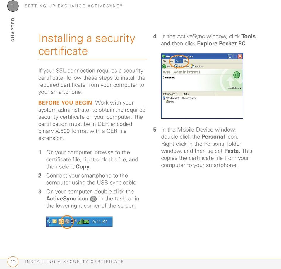 BEFORE YOU BEGIN Work with your system administrator to obtain the required security certificate on your computer. The certification must be in DER encoded binary X.