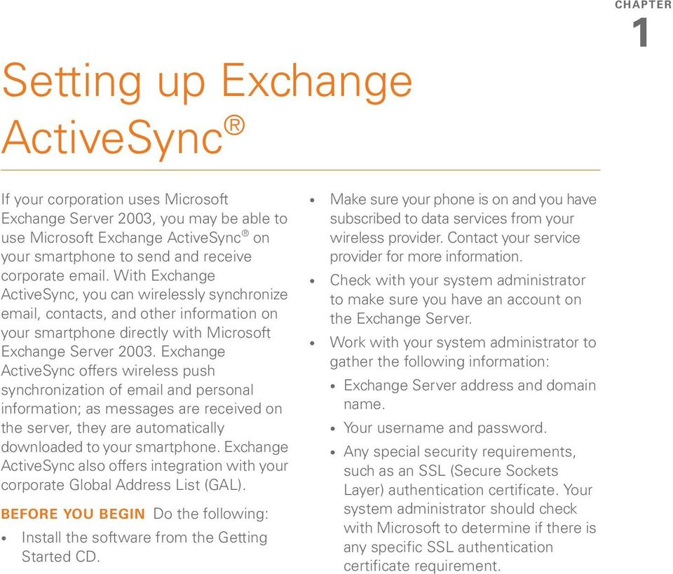 Exchange ActiveSync offers wireless push synchronization of email and personal information; as messages are received on the server, they are automatically downloaded to your smartphone.