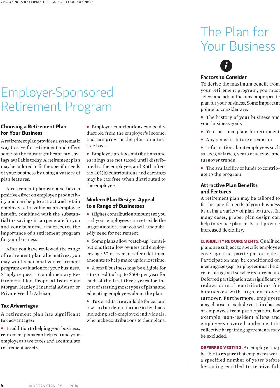 A retirement plan can also have a positive effect on employee productivity and can help to attract and retain employees.