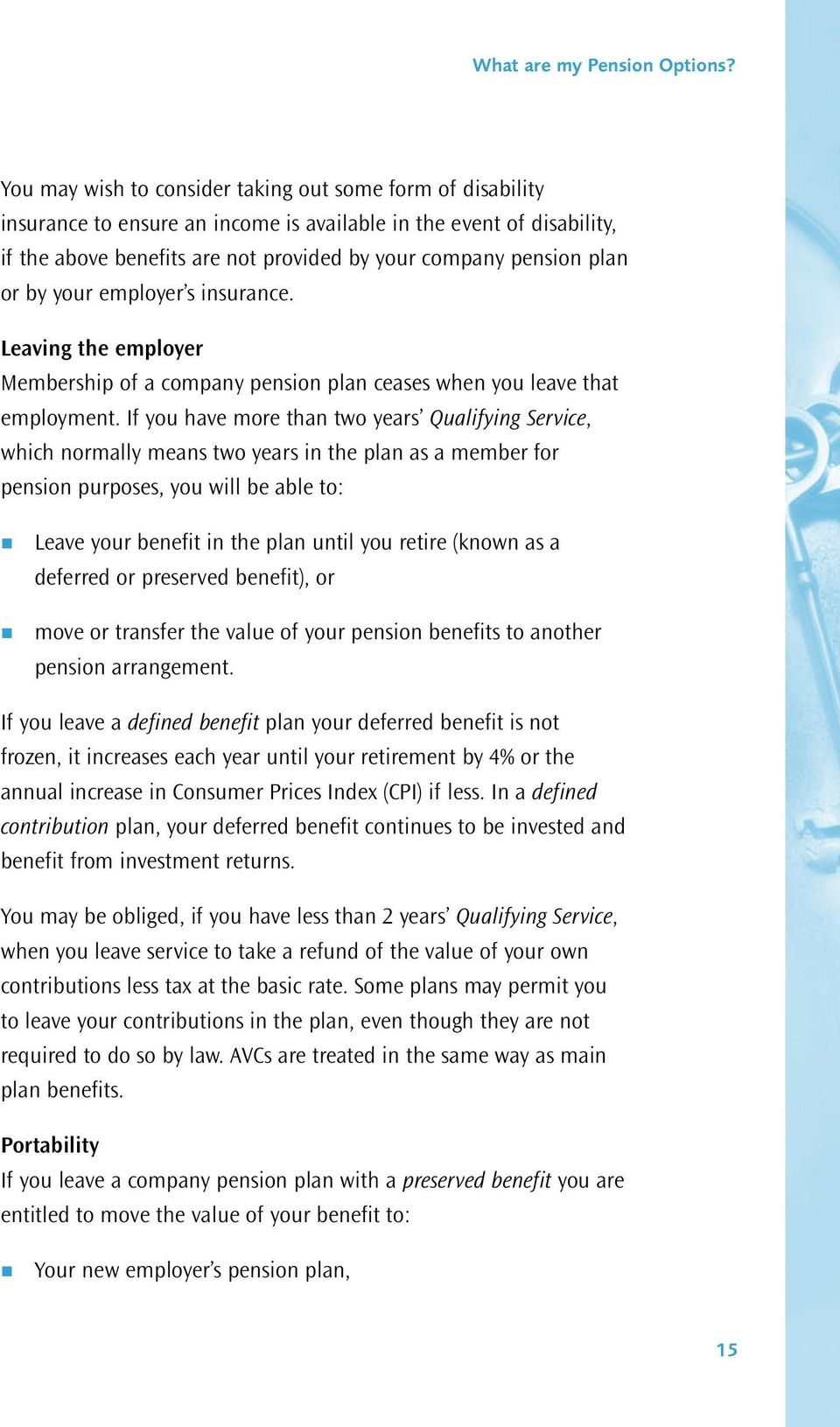 If you have more than two years Qualifying Service, which normally means two years in the plan as a member for pension purposes, you will be able to: Leave your benefit in the plan until you retire