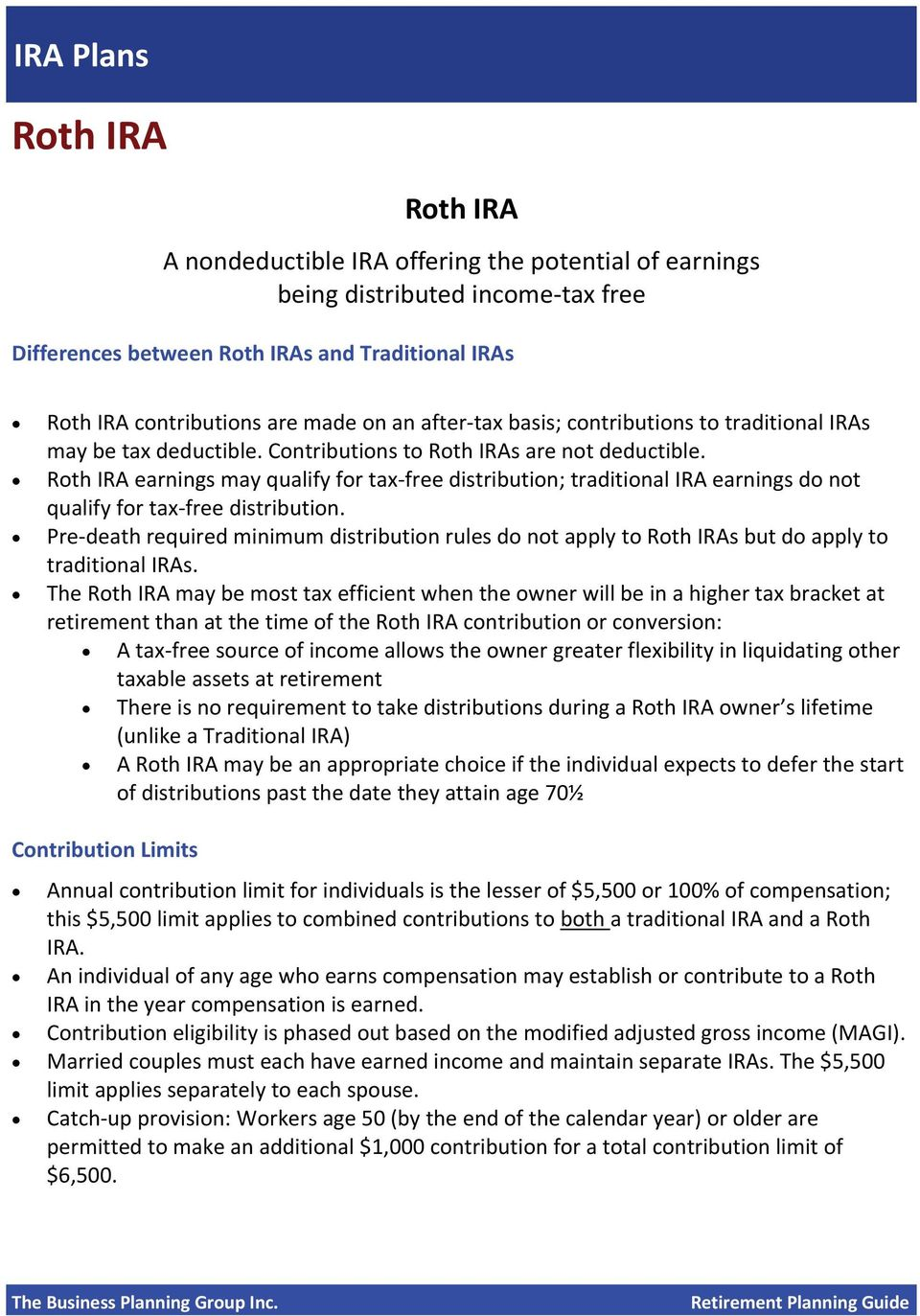Roth IRA earnings may qualify for tax free distribution; traditional IRA earnings do not qualify for tax free distribution.