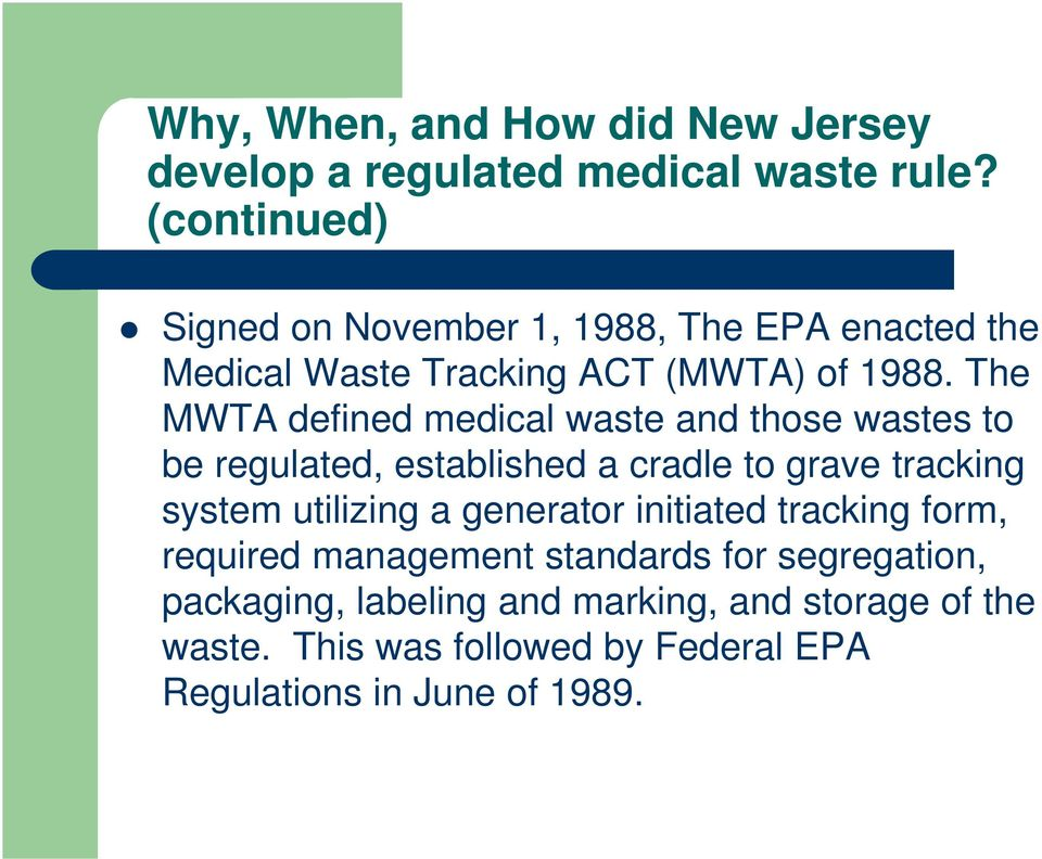 The MWTA defined medical waste and those wastes to be regulated, established a cradle to grave tracking system utilizing a