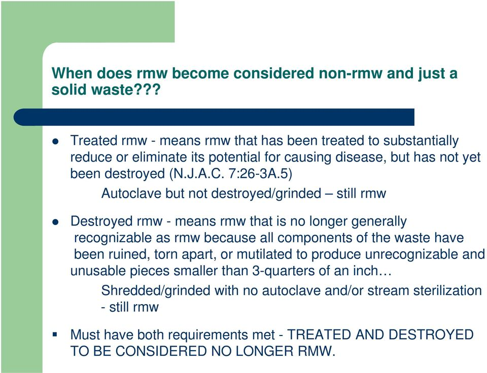 5) Autoclave but not destroyed/grinded still rmw Destroyed rmw - means rmw that is no longer generally recognizable as rmw because all components of the waste have been