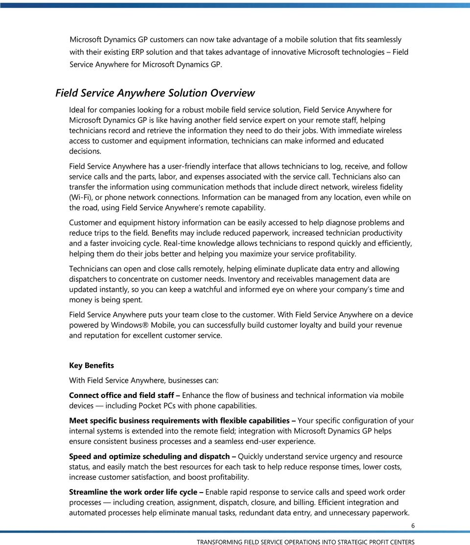 Field Service Anywhere Solution Overview Ideal for companies looking for a robust mobile field service solution, Field Service Anywhere for Microsoft Dynamics GP is like having another field service