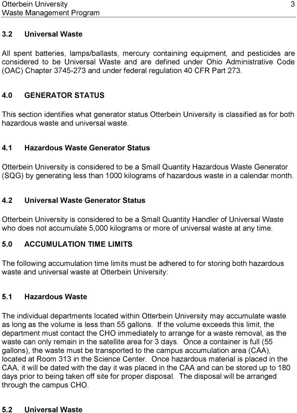 3745-273 and under federal regulation 40 CFR Part 273. 4.0 GENERATOR STATUS This section identifies what generator status Otterbein University is classified as for both hazardous waste and universal waste.