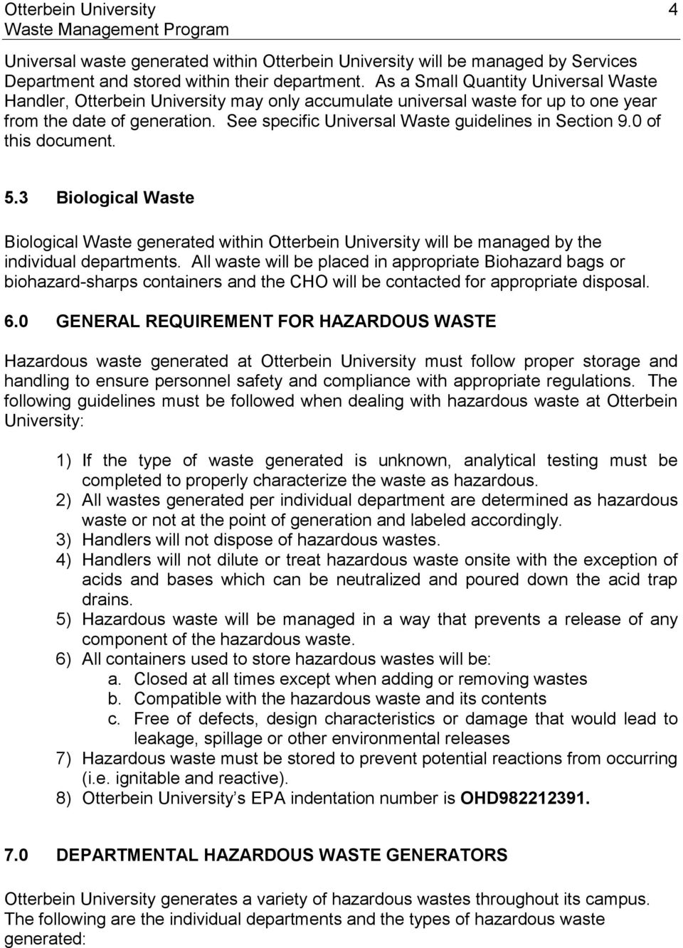 See specific Universal Waste guidelines in Section 9.0 of this document. 5.3 Biological Waste Biological Waste generated within Otterbein University will be managed by the individual departments.