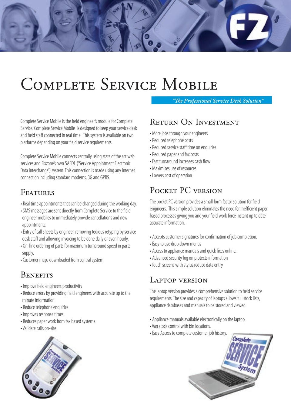 Complete Service Mobile connects centrally using state of the art web services and Fixzone s own SAEDI ( Service Appointment Electronic Data Interchange ) system.