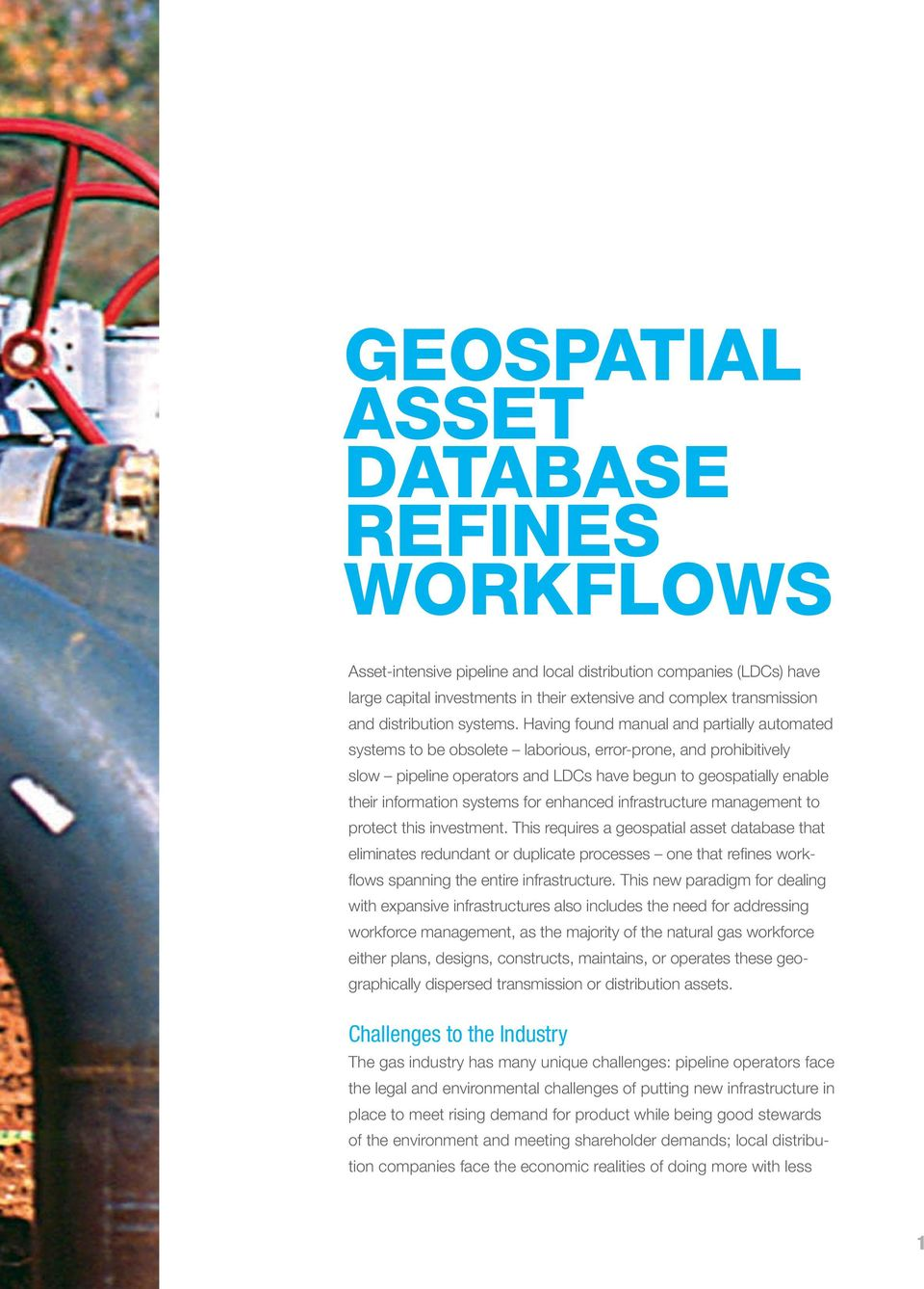 Having found manual and partially automated systems to be obsolete laborious, error-prone, and prohibitively slow pipeline operators and LDCs have begun to geospatially enable their information