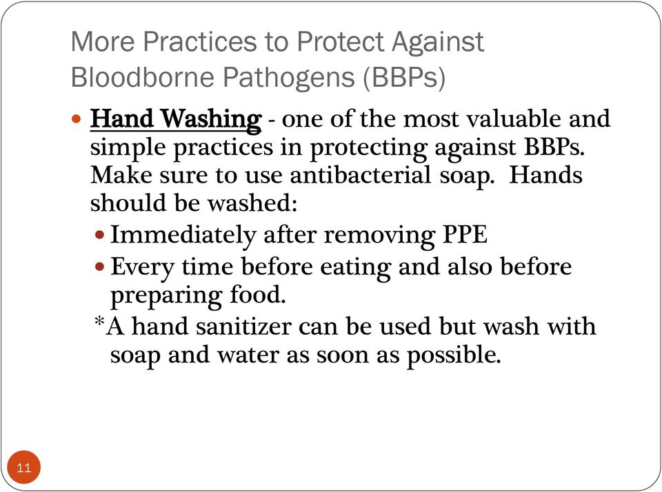 Hands should be washed: Immediately after removing PPE Every time before eating and also before