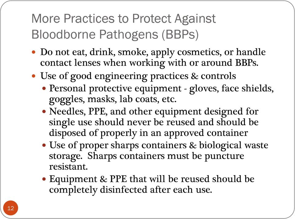 Needles, PPE, and other equipment designed for single use should never be reused and should be disposed of properly in an approved container Use of proper
