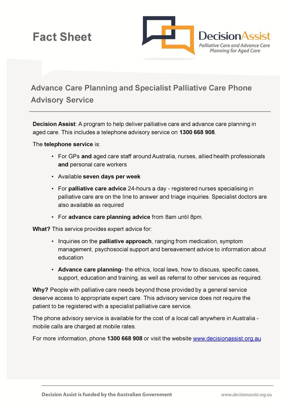 The telephone service is: For GPs and aged care staff around Australia, nurses, allied health professionals and personal care workers Available seven days per week For palliative care advice 24-hours