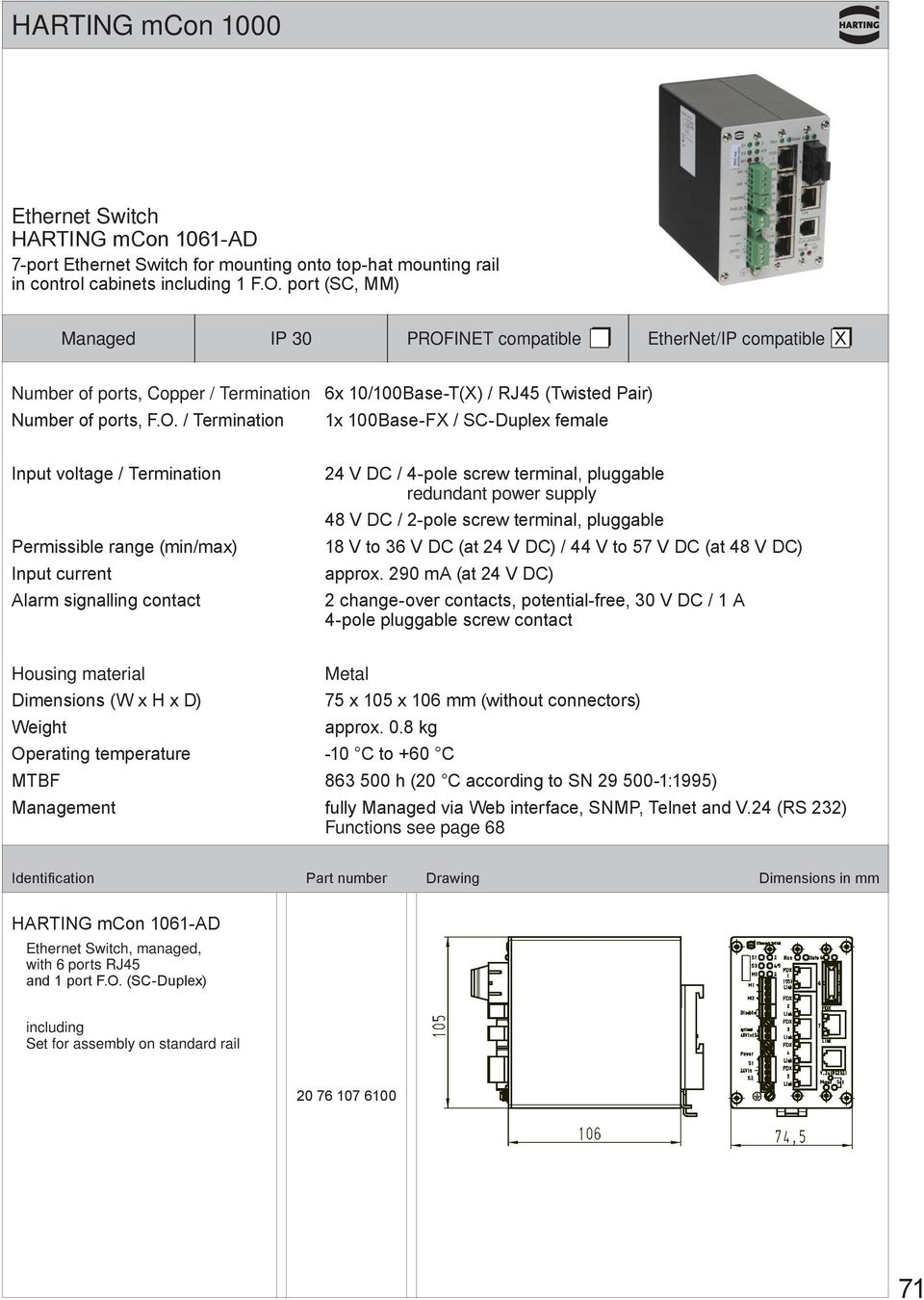 INET compatible EtherNet/IP compatible X Number of ports, Copper / Termination 6x 10/100Base-T(X) / RJ45 (Twisted Pair) Number of ports, F.O.