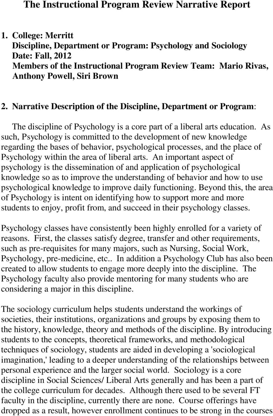 Narrative Description of the Discipline, Department or Program: The discipline of Psychology is a core part of a liberal arts education.