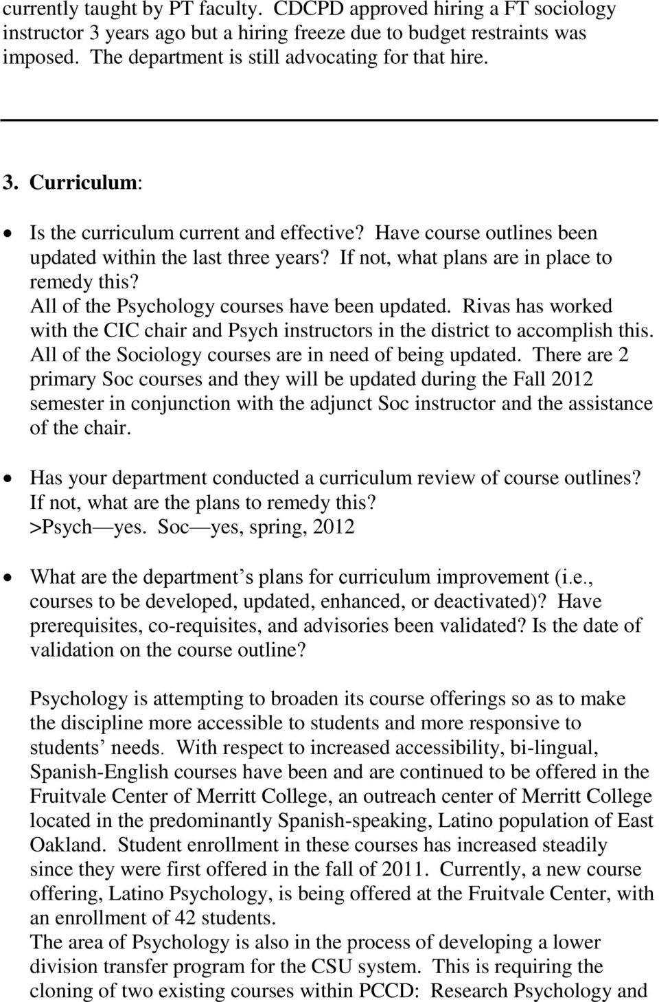 All of the Psychology courses have been updated. Rivas has worked with the CIC chair and Psych instructors in the district to accomplish this.