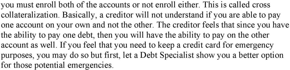 The creditor feels that since you have the ability to pay one debt, then you will have the ability to pay on the other account as