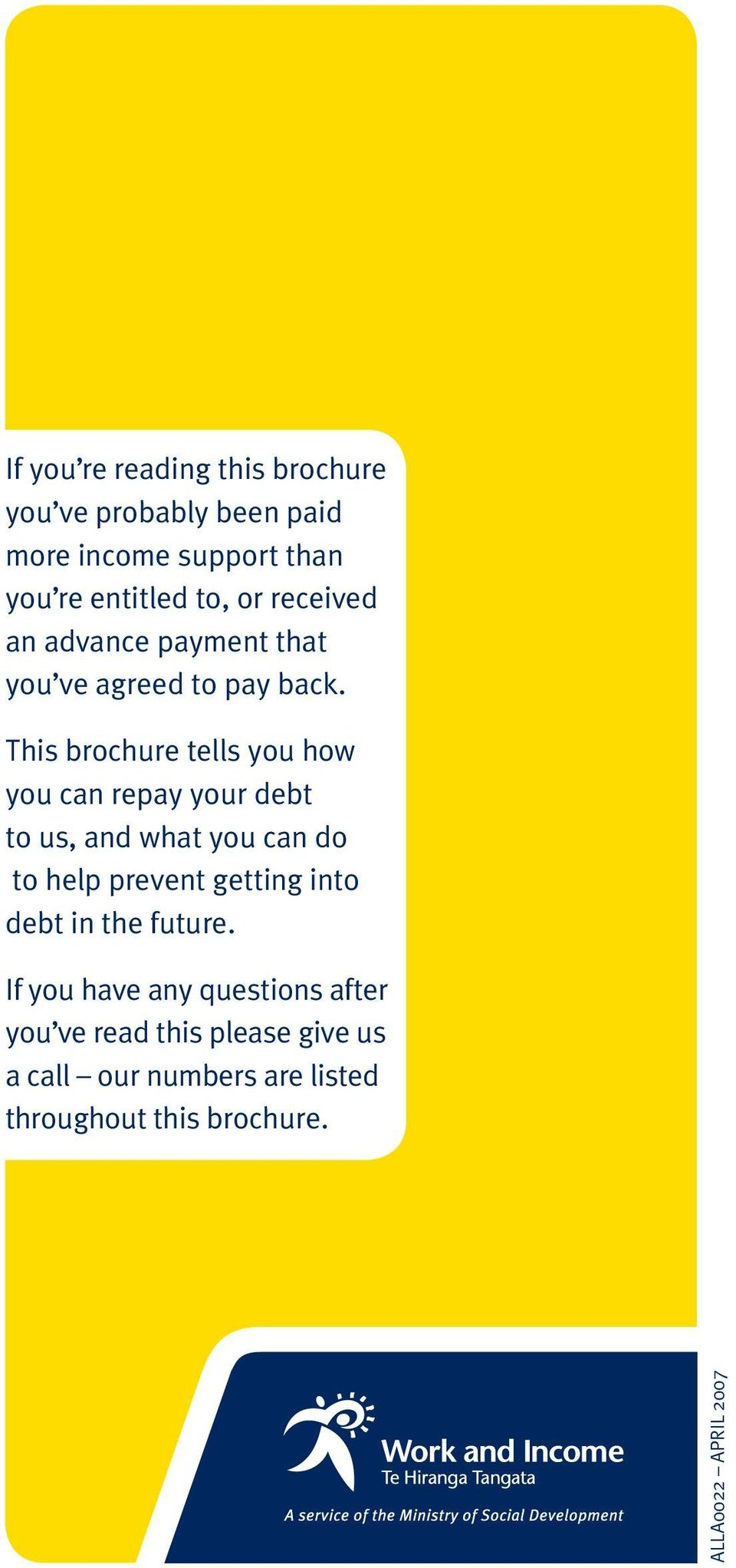 This brochure tells you how you can repay your debt to us, and what you can do to help prevent getting into