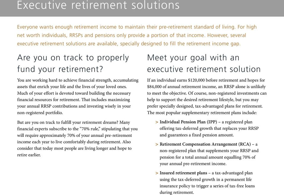 However, several executive retirement solutions are available, specially designed to fill the retirement income gap. Are you on track to properly fund your retirement?