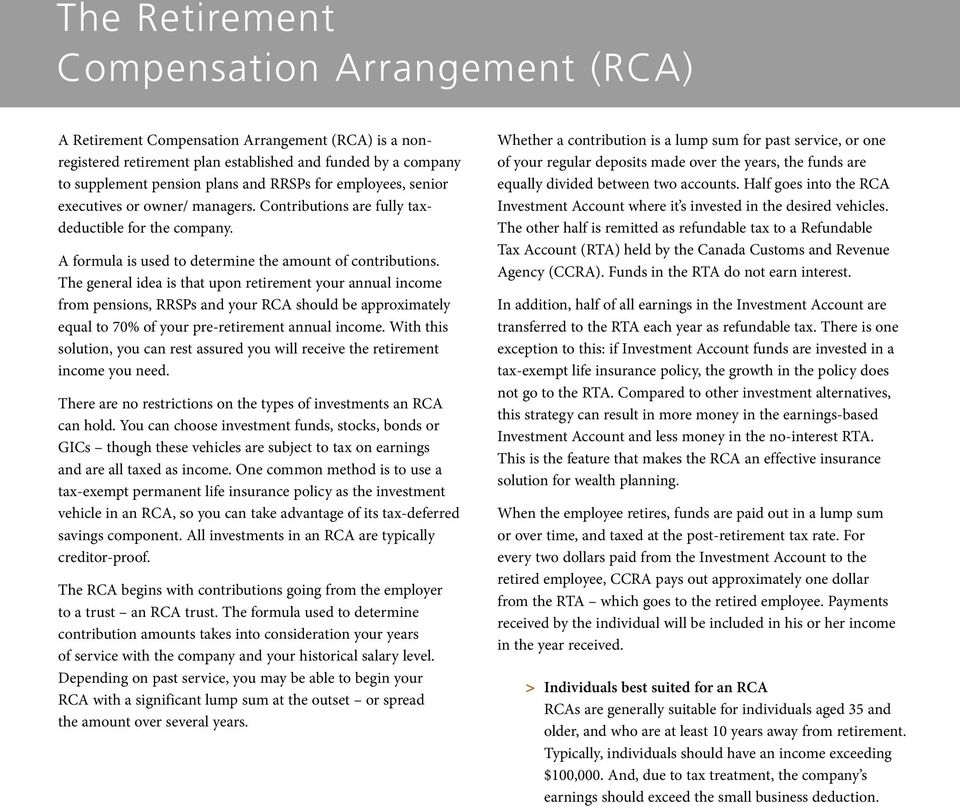The general idea is that upon retirement your annual income from pensions, RRSPs and your RCA should be approximately equal to 70% of your pre-retirement annual income.