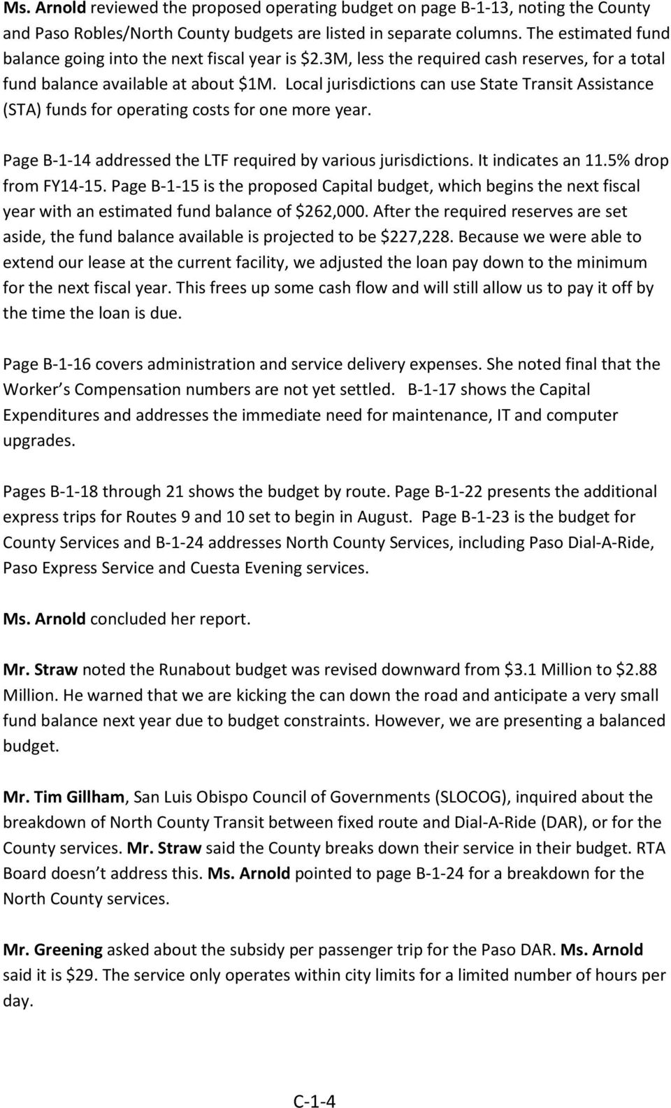 Local jurisdictions can use State Transit Assistance (STA) funds for operating costs for one more year. Page B-1-14 addressed the LTF required by various jurisdictions. It indicates an 11.