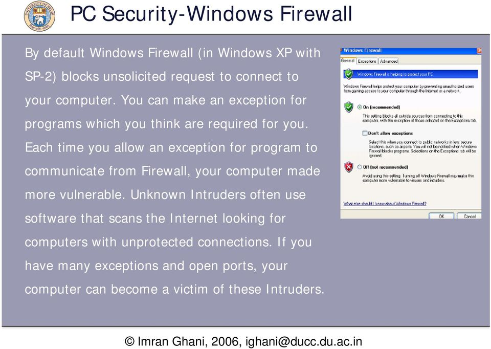 Each time you allow an exception for program to communicate from Firewall, your computer made more vulnerable.