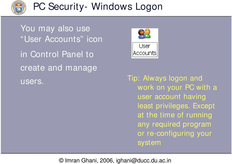 Tip: Always logon and work on your PC with a user account having
