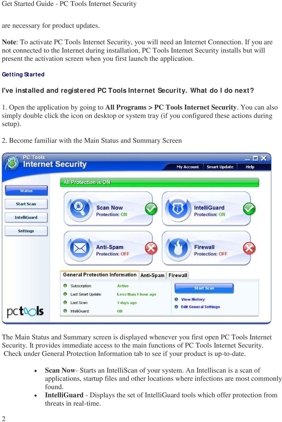 Getting Started I've installed and registered PC Tools Internet Security. What do I do next? 1. Open the application by going to All Programs > PC Tools Internet Security.