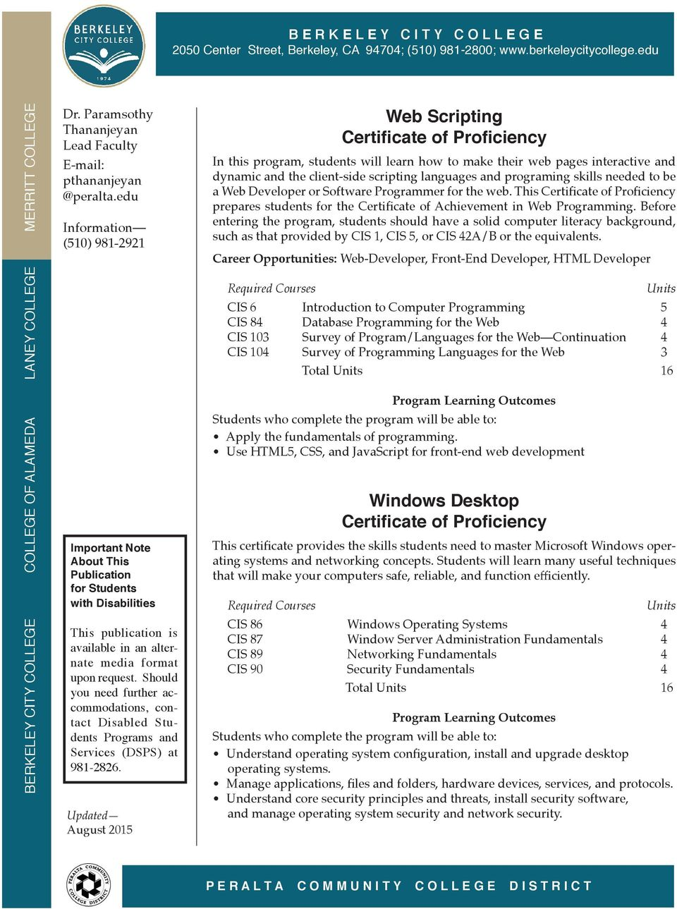 Before entering the program, students should have a solid computer literacy background, such as that provided by CIS 1, CIS 5, or CIS 42A/B or the equivalents.