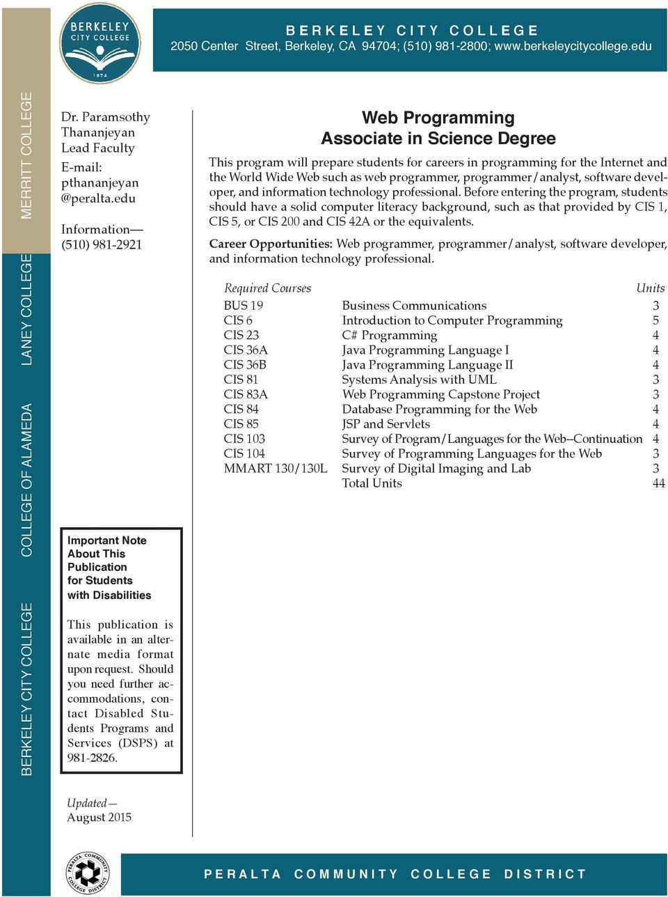 Before entering the program, students should have a solid computer literacy background, such as that provided by CIS 1, CIS 5, or CIS 200 and CIS 42A or the equivalents.