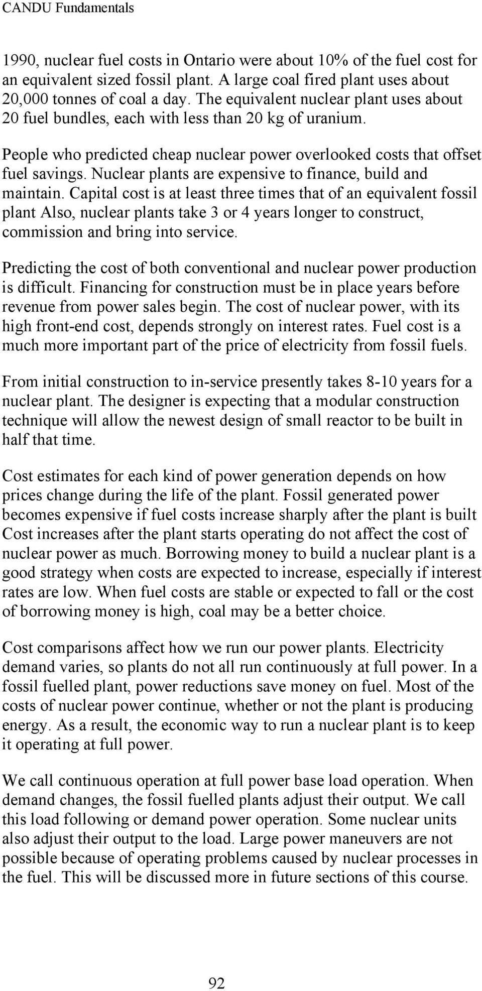 Nuclear plants are expensive to finance, build and maintain.
