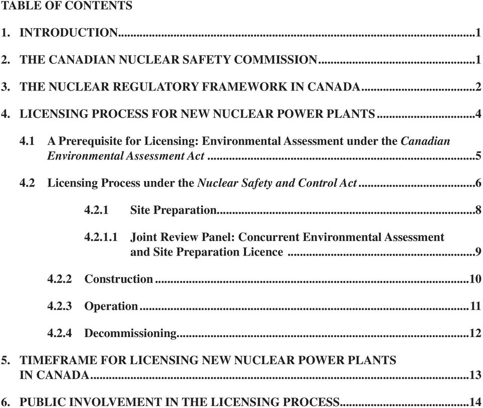 2 Licensing Process under the Nuclear Safety and Control Act...6 4.2.1 Site Preparation...8 4.2.1.1 Joint Review Panel: Concurrent Environmental Assessment and Site Preparation Licence.