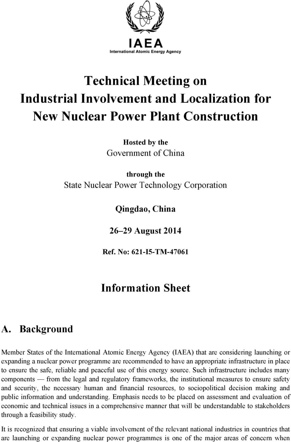 Background Member States of the International Atomic Energy Agency (IAEA) that are considering launching or expanding a nuclear power programme are recommended to have an appropriate infrastructure