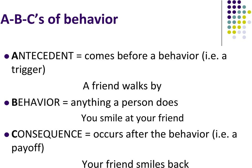 person does You smile at your friend CONSEQUENCE = occurs
