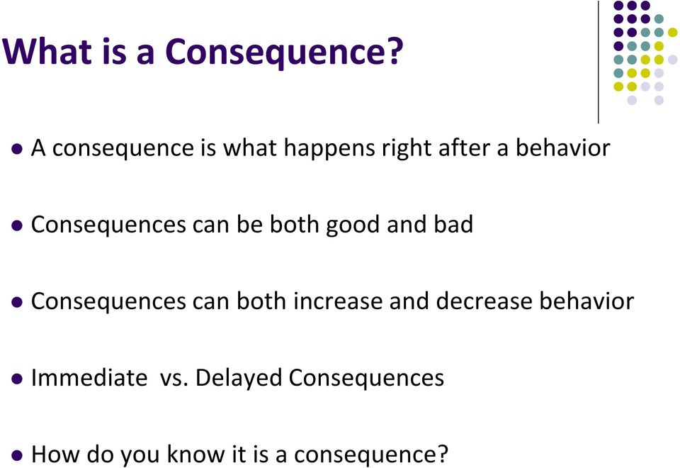 Consequences can be both good and bad Consequences can both