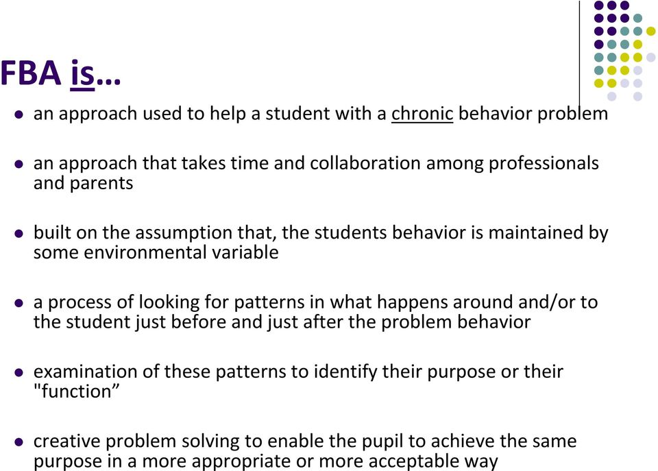 patterns in what happens around and/or to the student just before and just after the problem behavior examination of these patterns to