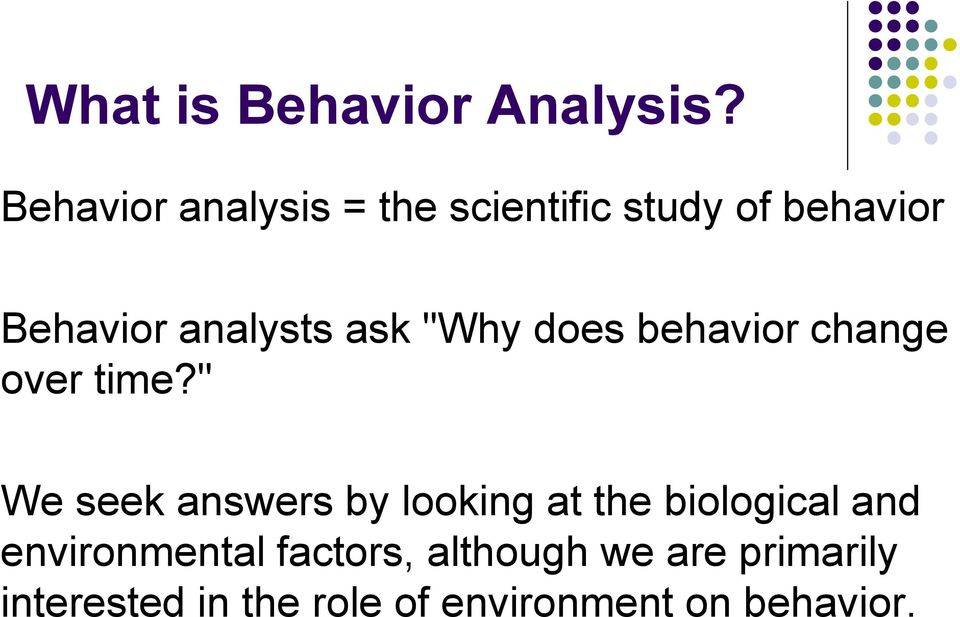 "ask ""Why does behavior change over time?"