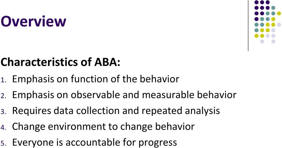 Emphasis on observable and measurable behavior 3.