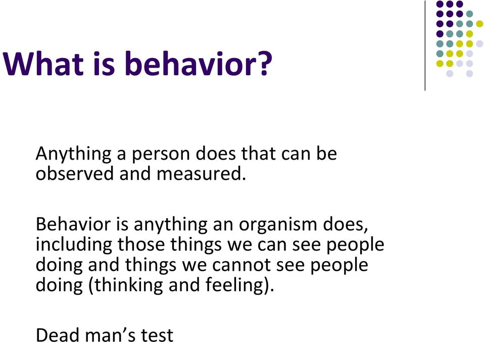 Behavior is anything an organism does, including those